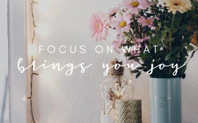 Focus on what brings you JOY